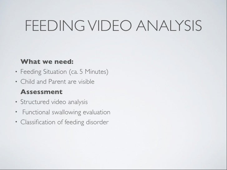FEEDING VIDEO ANALYSIS    What we need:•   Feeding Situation (ca. 5 Minutes)•   Child and Parent are visible    Assessment...
