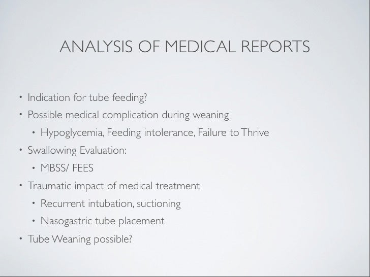 ANALYSIS OF MEDICAL REPORTS•   Indication for tube feeding?•   Possible medical complication during weaning    •   Hypogly...