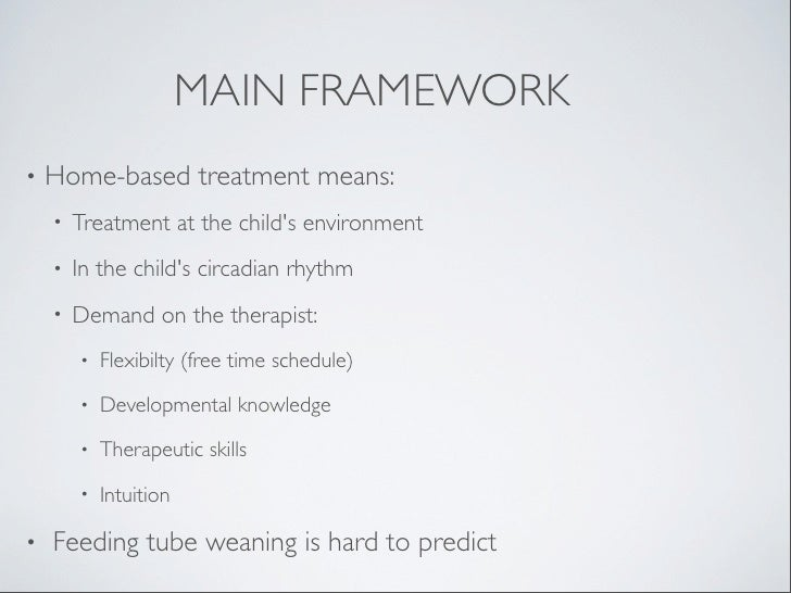 MAIN FRAMEWORK•   Home-based treatment means:    •   Treatment at the childs environment    •   In the childs circadian rh...