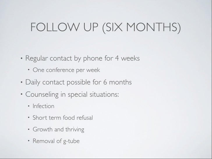 FOLLOW UP (SIX MONTHS)•   Regular contact by phone for 4 weeks    •   One conference per week•   Daily contact possible fo...