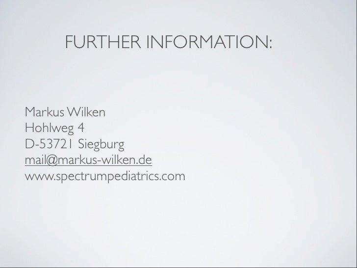 FURTHER INFORMATION:Markus WilkenHohlweg 4D-53721 Siegburgmail@markus-wilken.dewww.spectrumpediatrics.com