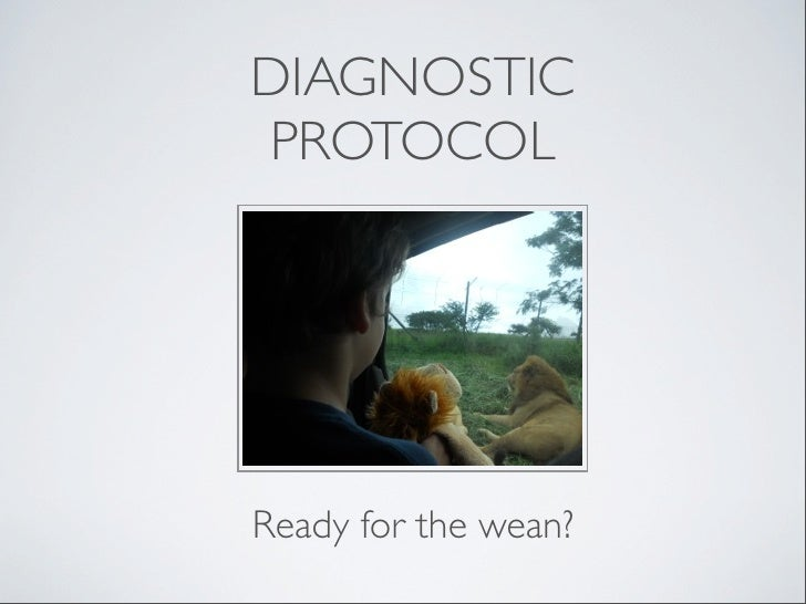 DIAGNOSTICPROTOCOLReady for the wean?