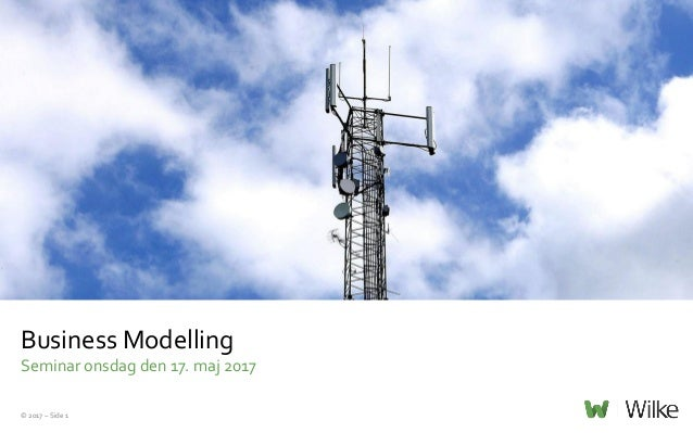 © 2017 – Side 1 Business Modelling Seminar onsdag den 17. maj 2017
