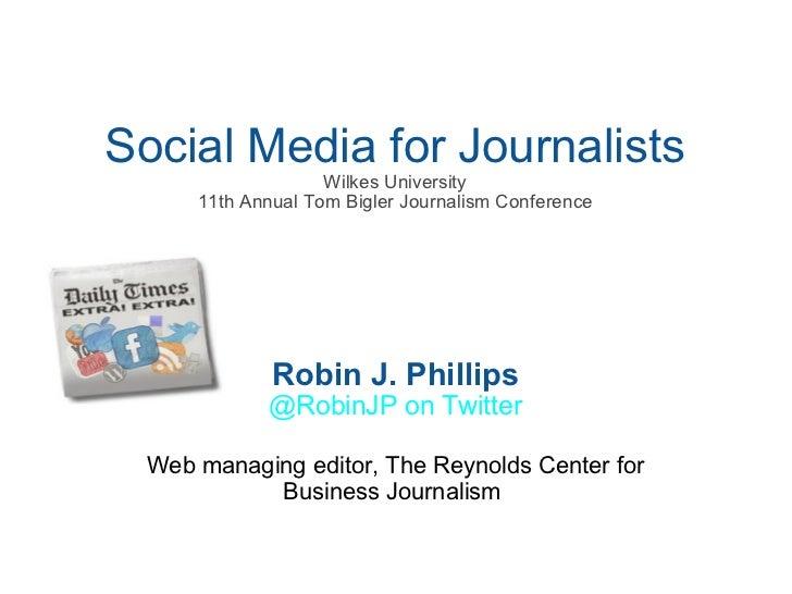 Social Media for Journalists Wilkes University 11th Annual Tom Bigler Journalism Conference Robin J. Phillips @RobinJP on ...