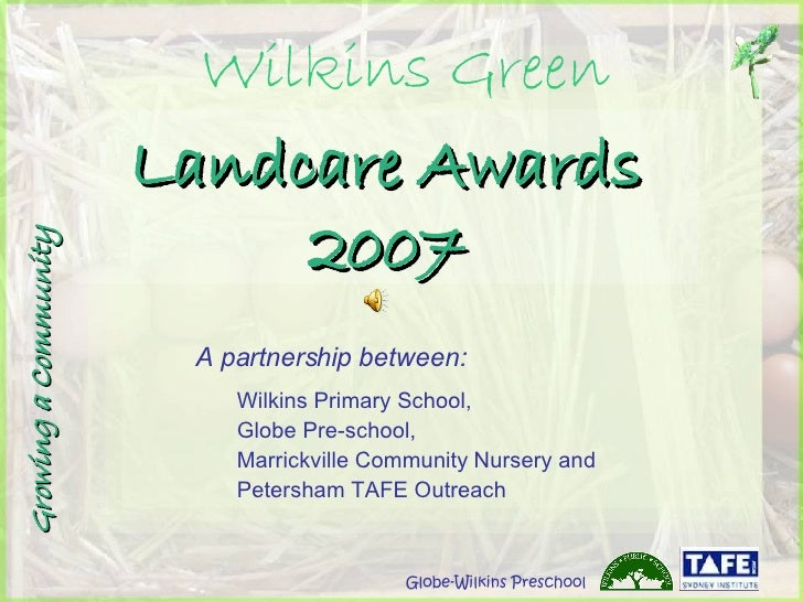 Landcare Awards 2007 <ul><li>A partnership between: </li></ul><ul><ul><li>Wilkins Primary School,  </li></ul></ul><ul><ul>...