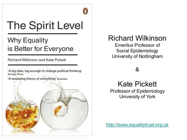 Richard Wilkinson Emeritus Professor of Social Epidemiology University of Nottingham & Kate Pickett Professor of Epidemiol...