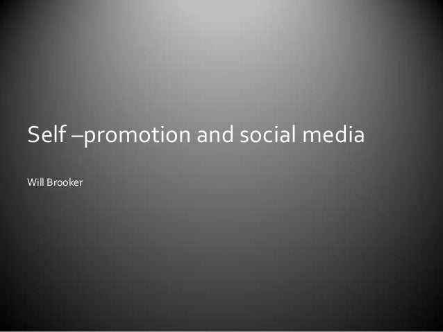 Self –promotion and social media Will Brooker