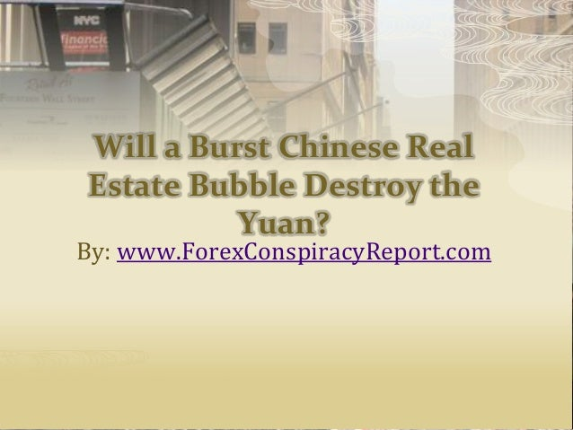 Will a Burst Chinese Real Estate Bubble Destroy the Yuan? By: www.ForexConspiracyReport.com