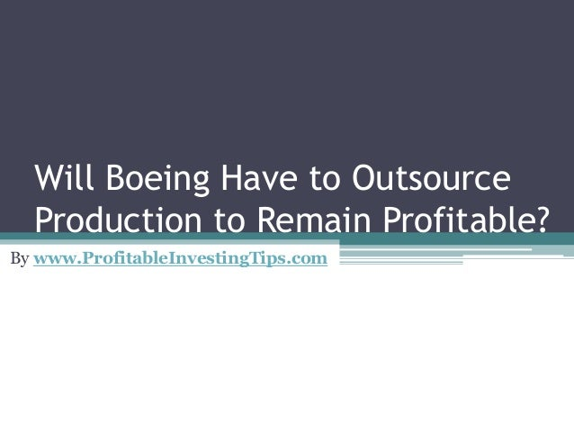 Will Boeing Have to Outsource Production to Remain Profitable? By www.ProfitableInvestingTips.com