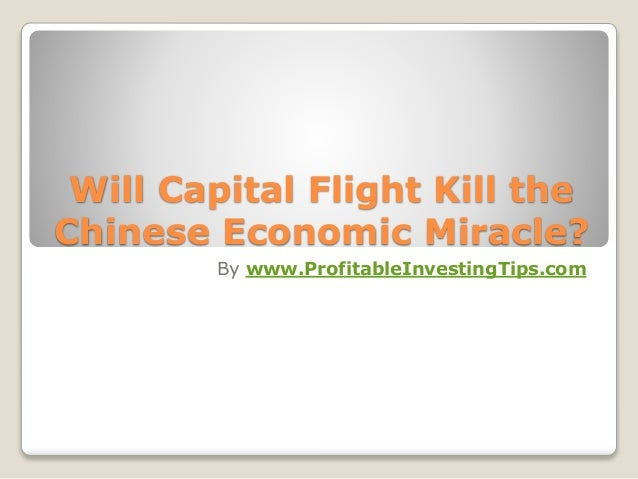 Will Capital Flight Kill the Chinese Economic Miracle? By www.ProfitableInvestingTips.com