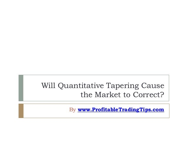 Will Quantitative Tapering Cause the Market to Correct? By www.ProfitableTradingTips.com