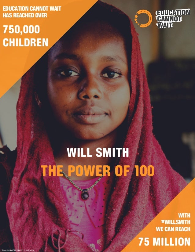 EDUCATIONCANNOTWAIT HASREACHEDOVER WITH #WILLSMITH WECANREACH Phot: © UNICEF/UN0122318/Faffin WILL SMITH THE POWER OF 100 ...