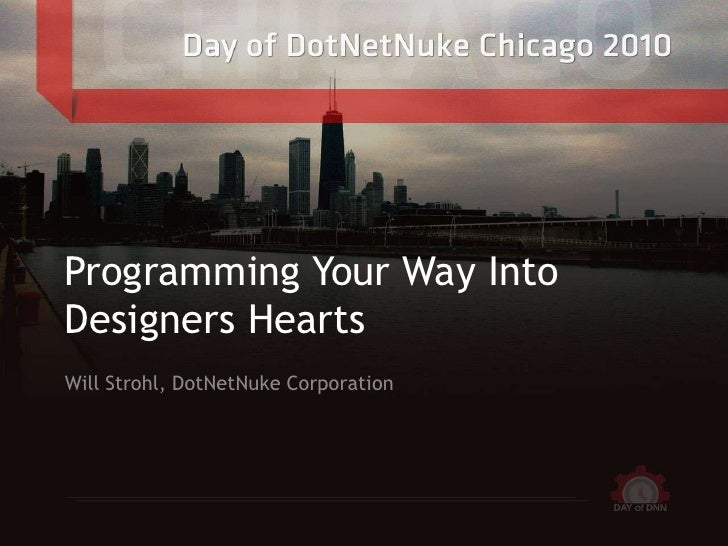 Programming Your Way Into Designers Hearts<br />Will Strohl, DotNetNuke Corporation<br />