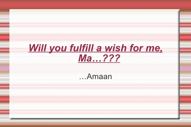 Will you fulfill a wish for me, Ma…??? … Amaan