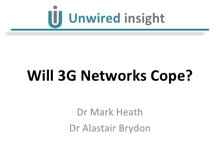 Will 3G Networks Cope? Dr Mark Heath Dr Alastair Brydon