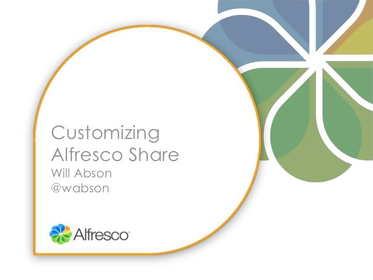 Customizing Alfresco Share Will Abson@wabson<br />