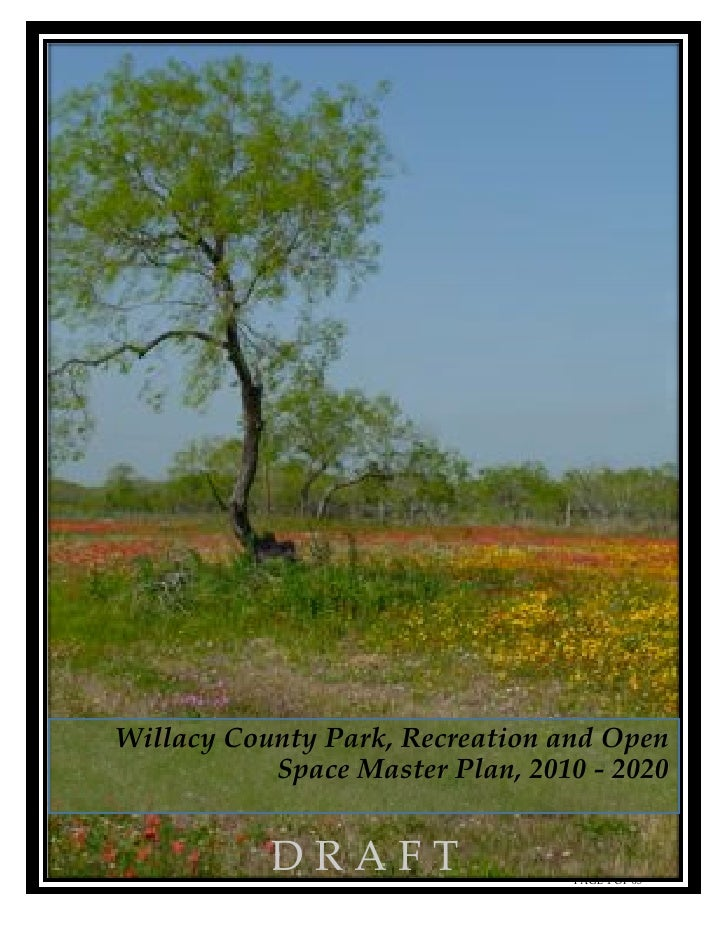WILLACY COUNTY PARK, RECREATION AND OPEN SPACE MASTER PLAN, 2010-2020     Willacy County Park, Recreation and Open        ...