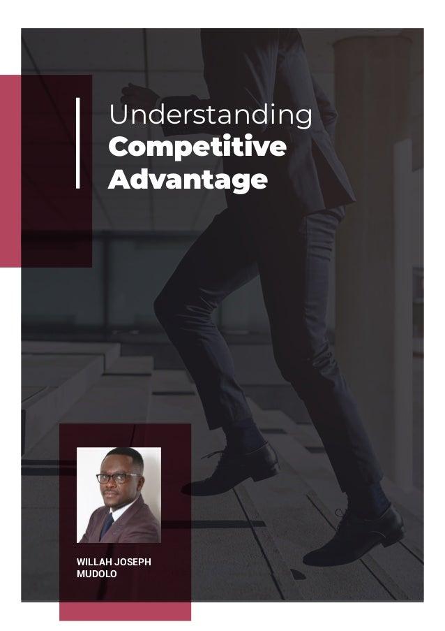 Understanding Competitive Advantage WILLAH JOSEPH MUDOLO
