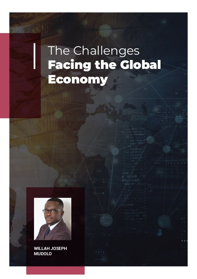 The Challenges Facing the Global Economy WILLAH JOSEPH MUDOLO