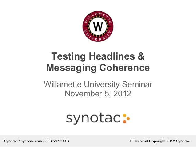 Testing Headlines &                       Messaging Coherence                      Willamette University Seminar          ...