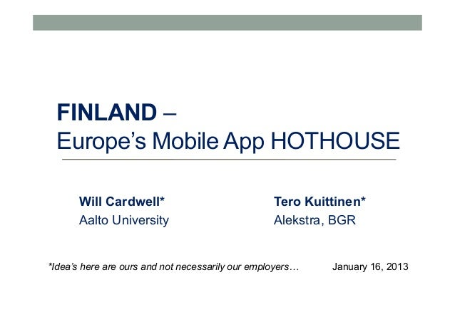FINLAND –  Europe's Mobile App HOTHOUSE       Will Cardwell*                             Tero Kuittinen*       Aalto Unive...
