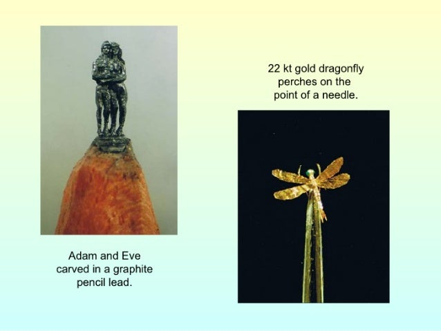 Adam and Eve carved in a graphite pencil lead.   22 kt gold dragonfly perches on the point of a needle.