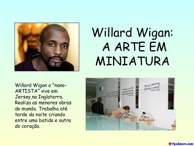 "Willard Wigan: A ARTE EM MINIATURA Willard Wigan o ""nanoARTISTA"" vive em Jersey,na Inglaterra. Realiza as menores obras do..."