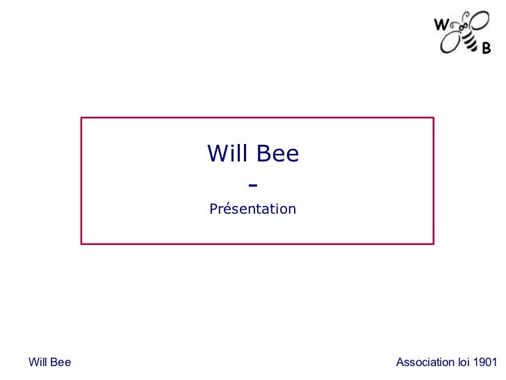 Will Bee - Présentation Will Bee Association loi 1901 W B