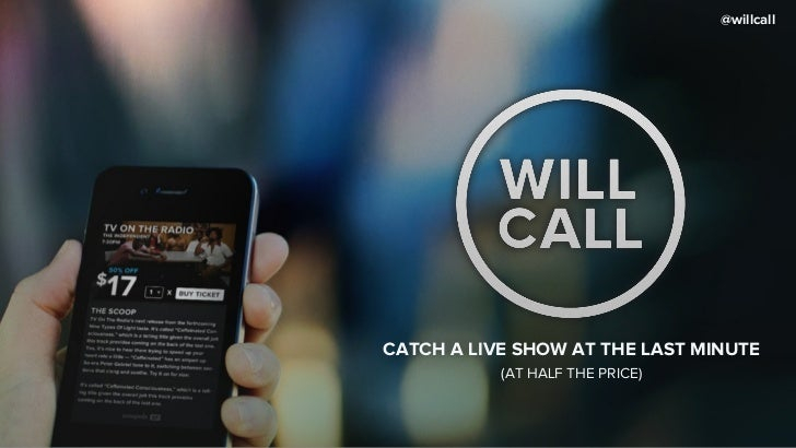 @willcallCATCH A LIVE SHOW AT THE LAST MINUTE           (AT HALF THE PRICE)