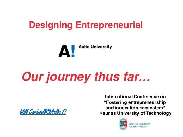 Designing EntrepreneurialOur journey thus far…                           International Conference on                      ...