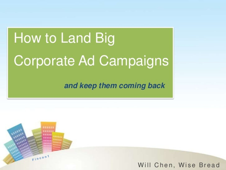 How to Land BigCorporate Ad Campaigns       and keep them coming back                         Will Chen, Wise Bread