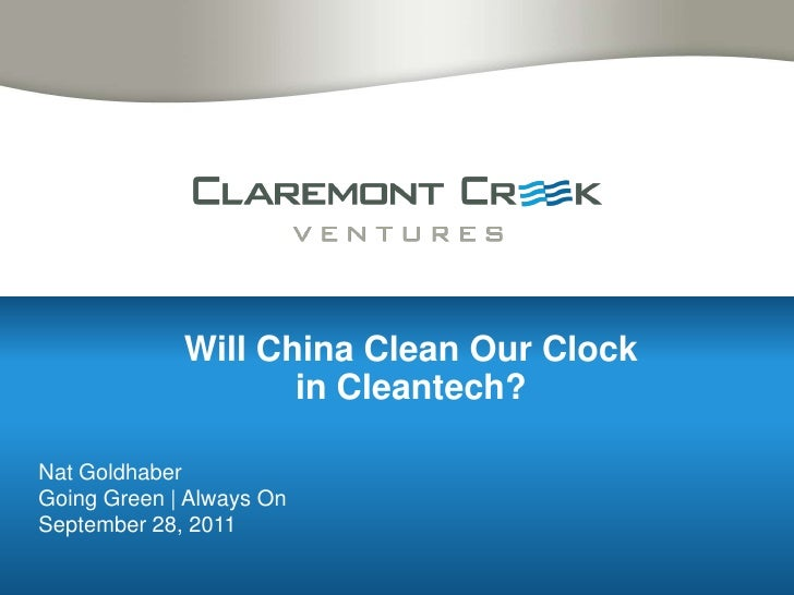 Will China Clean Our Clock in Cleantech? <br />Nat Goldhaber<br />Going Green | Always On<br />September 28, 2011<br />
