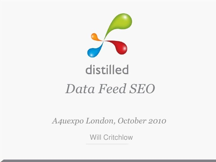 Data Feed SEO<br />A4uexpo London, October 2010<br />Will Critchlow<br />