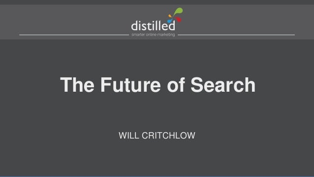 The Future of SearchWILL CRITCHLOW