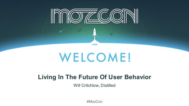#MozCon Will Critchlow, Distilled Living In The Future Of User Behavior