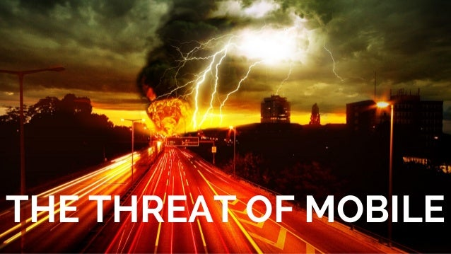 THE THREAT OF MOBILE