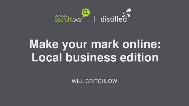 Make your mark online: Local business edition WILL CRITCHLOW