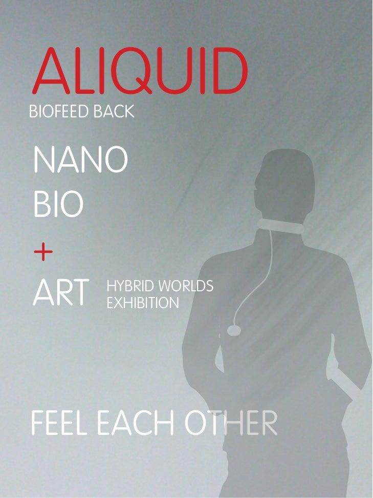 ALIQUIDBIOFEED BACKNANOBIO+ART EXHIBITION    HYBRID WORLDSFEEL EACH OTHER