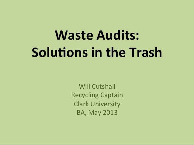 Waste Audits:  Solu/ons in the Trash Will Cutshall Recycling Captain Clark University BA, May 2013