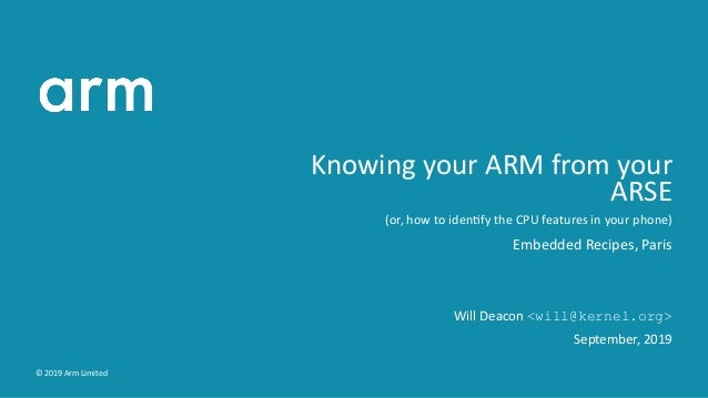 Knowing your ARM from your ARSE (or, how to iden fy the CPU features in your phone) Embedded Recipes, Paris Will Deacon <w...
