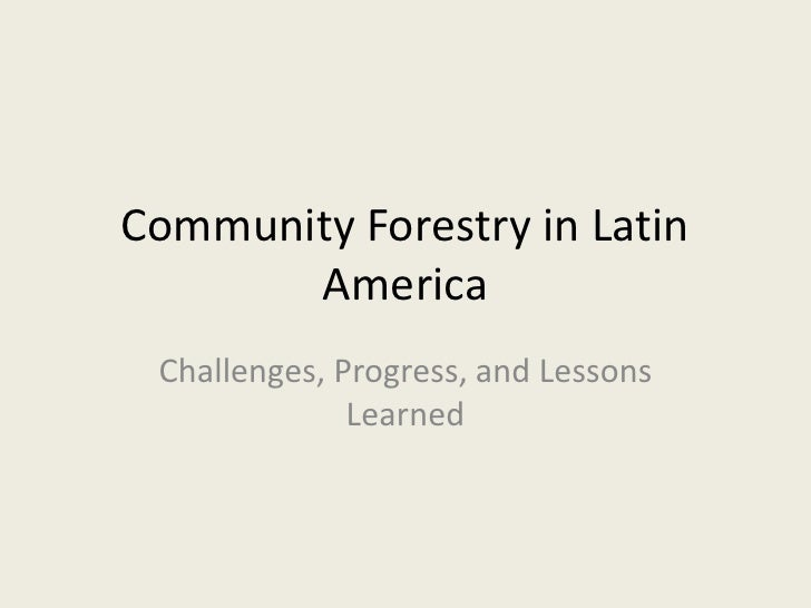 Community Forestry in Latin       America Challenges, Progress, and Lessons              Learned