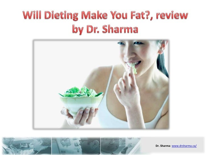 Will Dieting Make You Fat?, review by Dr. Sharma<br />