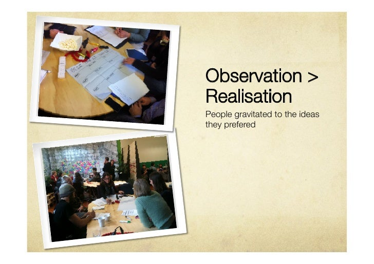 Observation >RealisationPeople gravitated to the ideasthey prefered