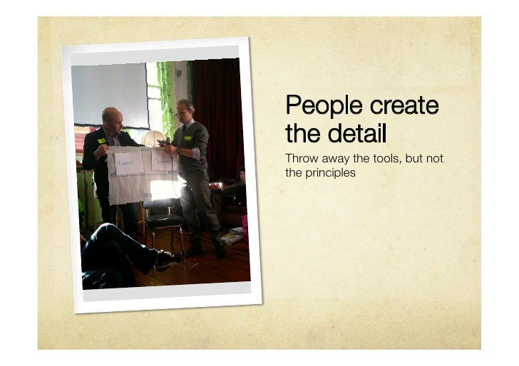 People createthe detailThrow away the tools, but notthe principles