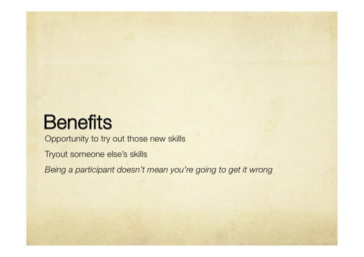 BenefitsOpportunity to try out those new skillsTryout someone else's skillsBeing a participant doesn't mean you're going to...