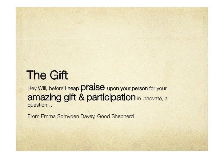 The Gift             praise upon your person for yourHey Will, before I heapamazing gift & participation in innovate, aque...