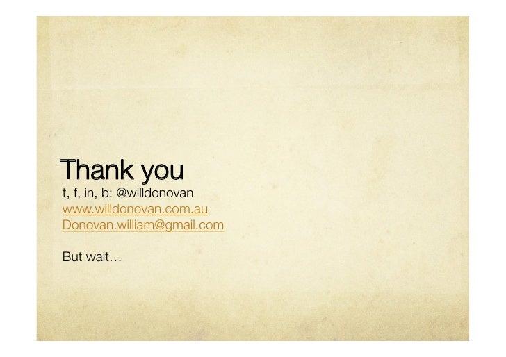 Thank yout, f, in, b: @willdonovanwww.willdonovan.com.auDonovan.william@gmail.comBut wait…