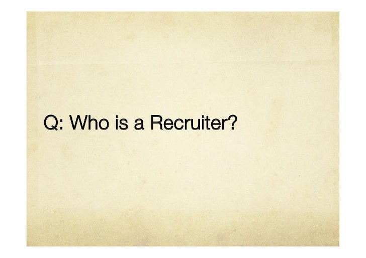 Q: Who is a Recruiter?