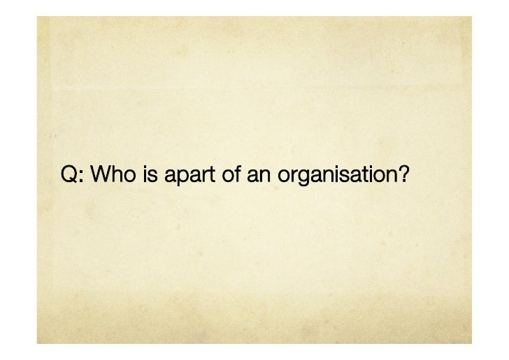 Q: Who is apart of an organisation?