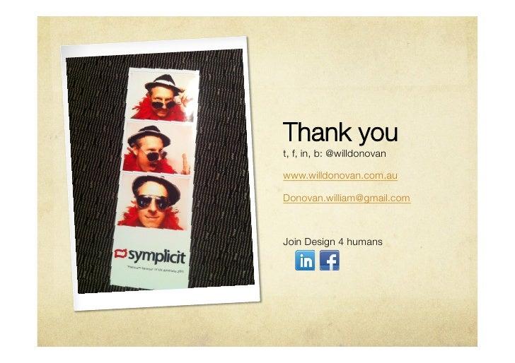 Thank yout, f, in, b: @willdonovanwww.willdonovan.com.auDonovan.william@gmail.comJoin Design 4 humans